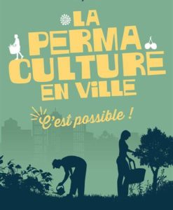LA PERMACULTURE EN VILLE C'est Possible!